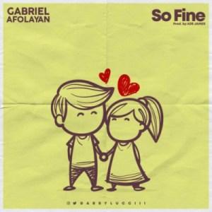 Gabriel Afolayan - So Fine (Prod. Ade James)